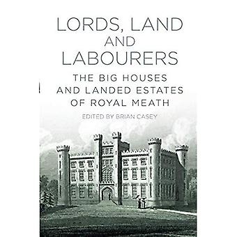 Lords, Land and Labourers: The Big Houses and Landed Estates of Royal Meath