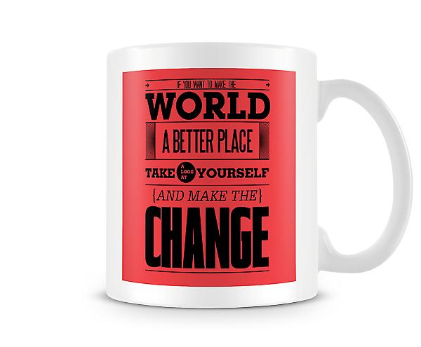 If You Want To Make The World A Better Place Mug