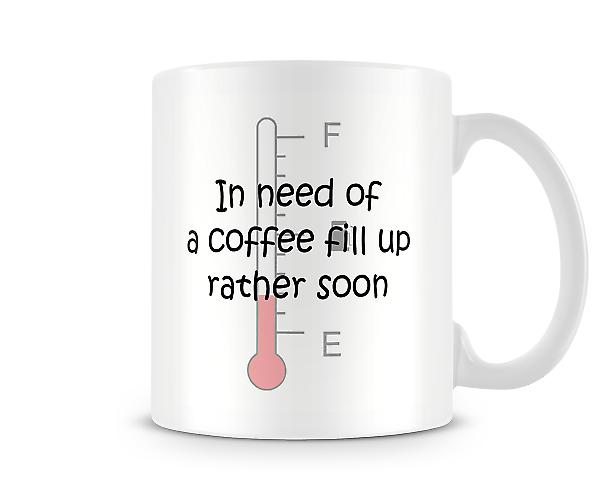 In Need Of A Coffee Fill Up Rather Soon Mug