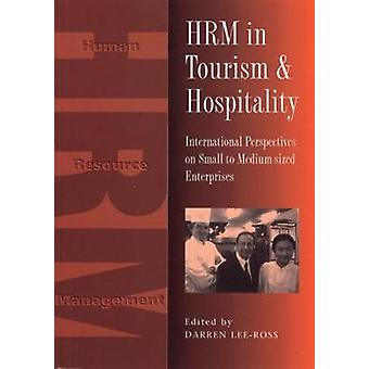 Hrm in Tourism and Hospitality International Perspecives on Small to MediumSized Enterprises by LeeRoss & Darren