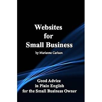 Websites for Small Business Good Advice in Plain English for the Small Business Owner by Carlson & Marianne