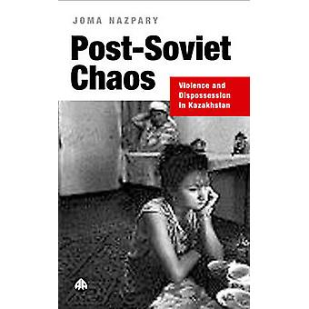 PostSoviet Chaos Violence And Dispossession In Kazakhstan by Nazpary & Joma