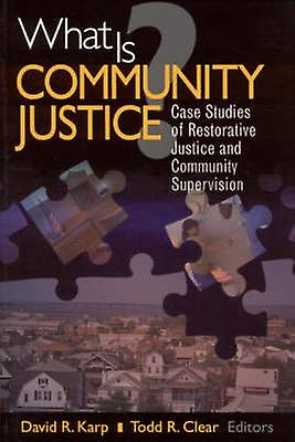 What Is Community Justice Case Studies of Restorative Justice and Community Supervision by Clear & Todd R.