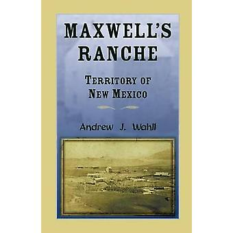 Maxwells Ranche Territory of New Mexico by Wahll & Andrew J.