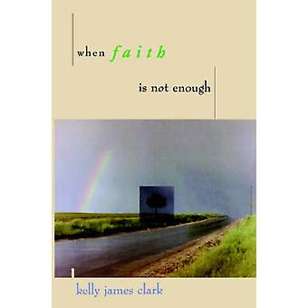 When Faith Is Not Enough by Clark & Kelly James