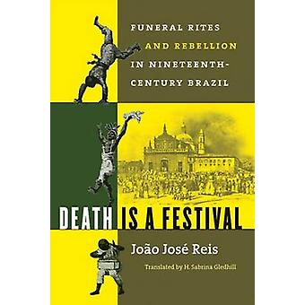 Death Is a Festival Funeral Rites and Rebellion in NineteenthCentury Brazil by Reis & Jooao Jose