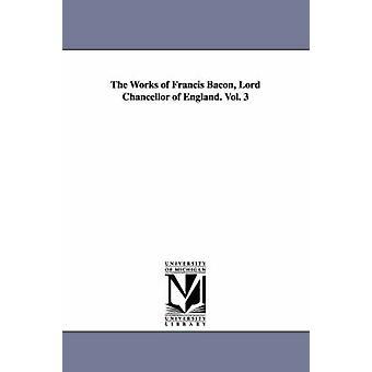 Verk av Francis Bacon lordkansler av England. Vol. 3 av Bacon & Francis