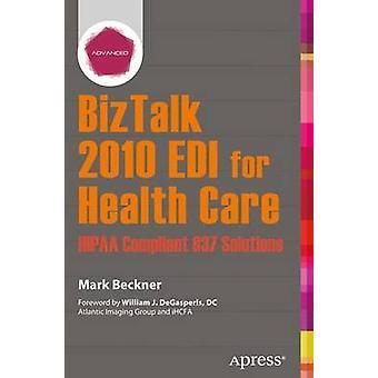 BizTalk 2010 EDI for Health Care Hipaa Compliant 837 Solutions by Beckner & Mark