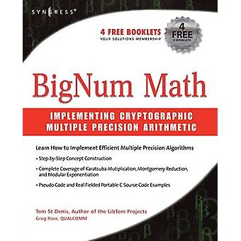 BigNum Math Implementing Cryptographic Multiple Precision Arithmetic by St Denis & Tom