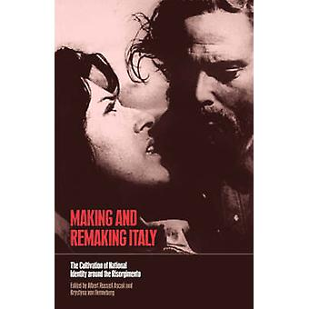 Making and Remaking Italy The Cultivation of National Identity Around the Risorgimento by Ascoli & Albert Russell