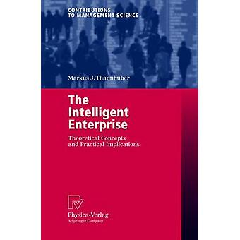The Intelligent Enterprise  Theoretical Concepts and Practical Implications by Thannhuber & Markus