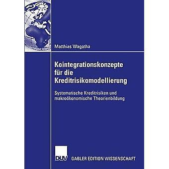 Kointegrationskonzepte fr die Kreditrisikomodellierung  Systematische Kreditrisiken und makrokonomische Theorienbildung by Wagatha & Matthias
