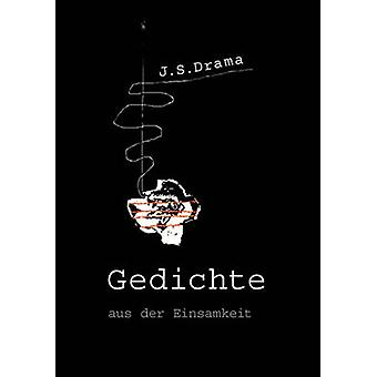 Gedichte aus der Einsamkeit by Drama & J. S.