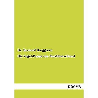Die VogelFauna von Norddeutschland by Borggreve & Dr. Bernard