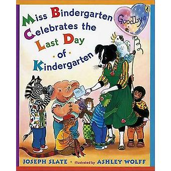 Miss Bindergarten Celebrates the Last Day of Kindergarten by Joseph S