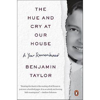 The Hue and Cry at Our House - A Year Remembered by Benjamin Taylor -