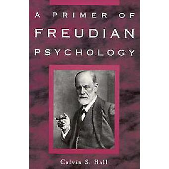 A Primer of Freudian Psychology by Calvin S. Hall - 9780452011830 Book