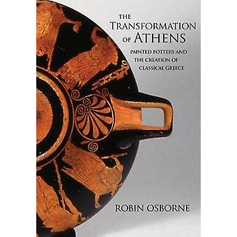 The Transformation of Athens - Painted Pottery and the Creation of Cla