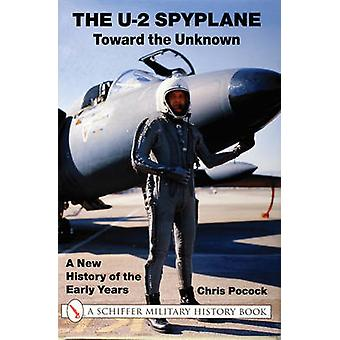 The U-2 Spyplane - Toward the Unknown - A New History of the Early Year