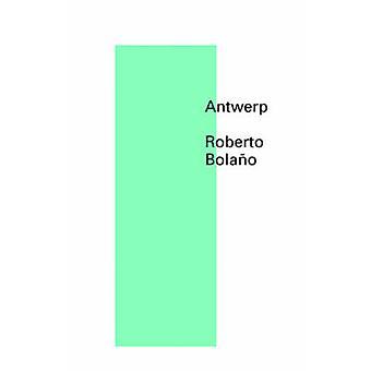 Antwerp by Roberto Bolano - Natasha Wimmer - 9780811219914 Book