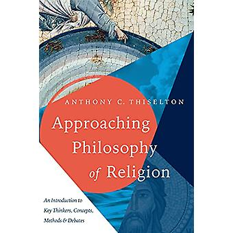 Approaching Philosophy of Religion - An Introduction to Key Thinkers -