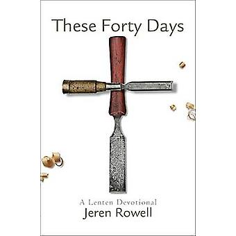 These Forty Days - A Lenten Devotional by Jeren Rowell - 9780834135123