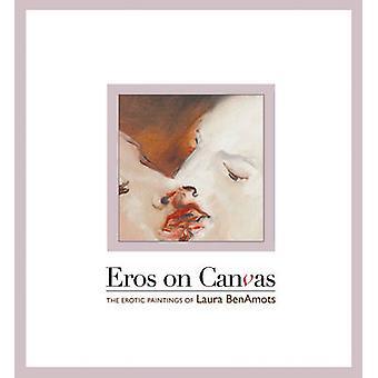 Eros on Canvas - The Erotic Paintings of Laura Benamots by Laura Benam