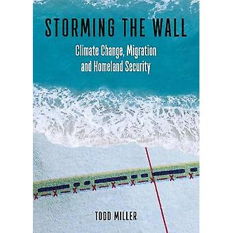 Storming the Wall - Climate Change - Migration - and Homeland Security