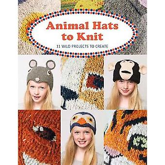 Animal Hats to Knit - 12 Wild Projects to Create - 9781784943905 Book