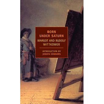 Born Under Saturn - The Character and Conduct of Artists by Rudolf Wit