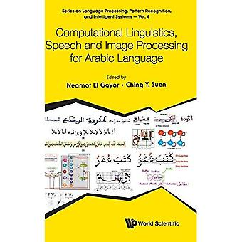 Computational Linguistics, Speech And Image Processing� For Arabic Language (Series on Language Processing, Pattern Recognition, and Intelligent� Systems)