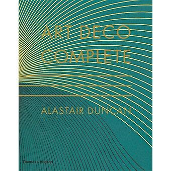 Art Deco Complete: The Definitive Guide to the Decorative Arts of the 1920s and 1930s (Hardcover) by Duncan Alastair