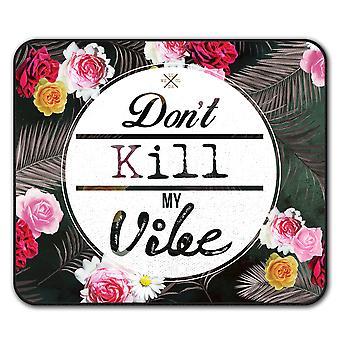 Don't Kill My Vibe  Non-Slip Mouse Mat Pad 24cm x 20cm | Wellcoda