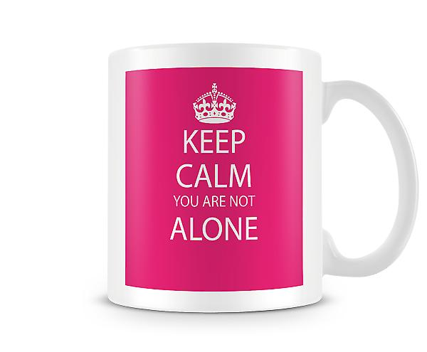Keep Calm You Are Alone Printed Mug