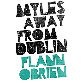Myles Away from Dublin by Flann O Brien