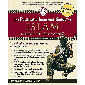 The Politically Incorrect Guide to Islam (and the Crusades) by Robert