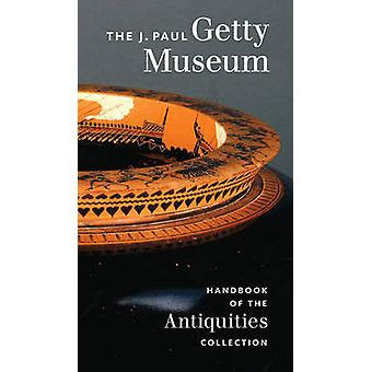The J. Paul Getty Museum Handbook of the Antiquities Collection by Ke