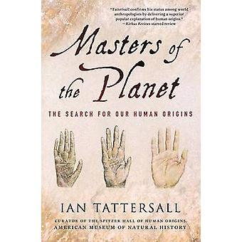 Masters of the Planet - The Search for Our Human Origins by Ian Tatter
