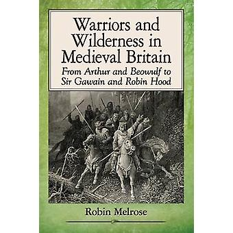 Warriors and Wilderness in Medieval Britain - From Arthur and Beowulf