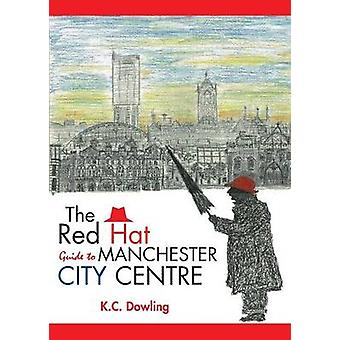 The Red Hat Guide to Manchester City Centre by K. C. Dowling - 978178