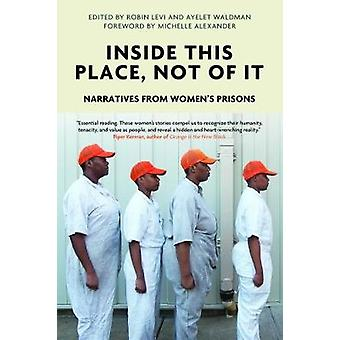 Inside This Place - Not of it - Narratives from Women's Prisons by Aye