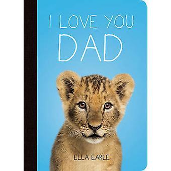 I Love You Dad by Ella Earle - 9781849538589 Book