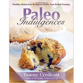 Paleo Indulgences - Healthy Gluten-free Recipes to Satisfy Your Primal