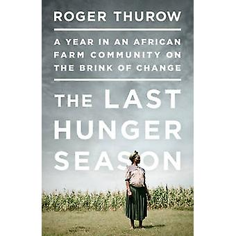 The Last Hunger Season - A Year in an African Farm Community on the Br