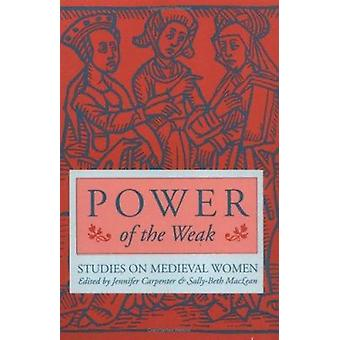 Power of the Weak - Studies on Medieval Women by Jennifer Carpenter -