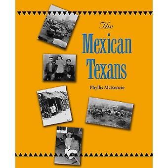 The Mexican Texans by Phyllis McKenzie - 9781585443062 Book
