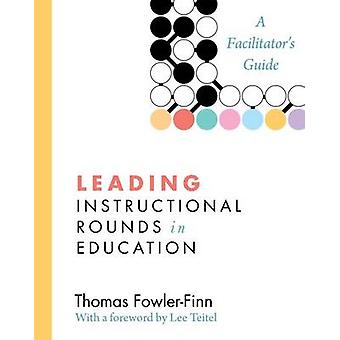 Leading Instructional Rounds in Education - A Facilitator's Guide by T