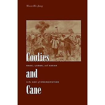 Coolies and Cane Race Labor and Sugar in the Age of Emancipation by Jung & MoonHo