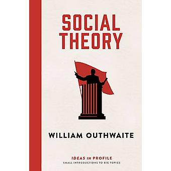 Social Theory - Ideas in Profile (Main) by William Outhwaite - 9781781