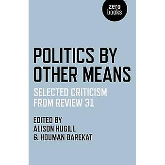 Politics by Other Means - Selected Criticism from Review 31 by Houman